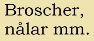 Broscher, nålar mm.